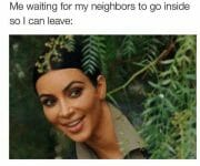 Introvert waiting for neighbours to leave