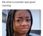 Introvert when a coworker says good morning