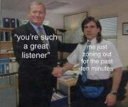 You're such a good listener